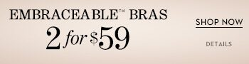 Embraceable Bras 2 for $59 Bra