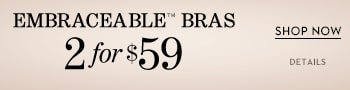 Embraceable Bras 2 for $59 | Shop Now | Details
