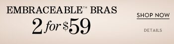Embraceable Bras 2 for $59 | Shop Now |