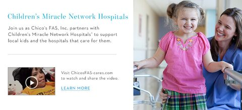 Children's Miracle Network Hospitals | Join us as Chico's FAS, Inc. partners with Children's Miracle Network Hospitals® to support local kids and the hospitals that care for them. | Visit ChicosFAS-cares.com to watch and share the video.