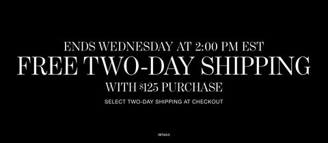 Ends Wednesday at 2:00 PM EST | Free Two-Day Shipping with $125 Purchase | Select Two-Day Shipping at Checkout | Details