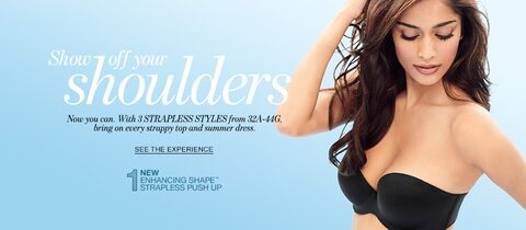 Show off your shoulders. Now you can with 3 strapless styles. New Enhancing Shape Strapless Push Up
