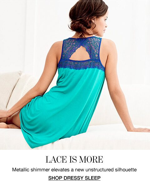 Lace is more. | Metallic shimmer elevates a new unstructured silhouette. | Shop Dressy Sleep.