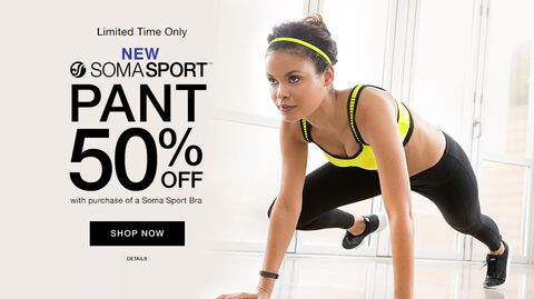 Limited Time Only | New Soma Sport™ Pant 50% Off with purchase of Soma Sport Bra. | Shop Now.