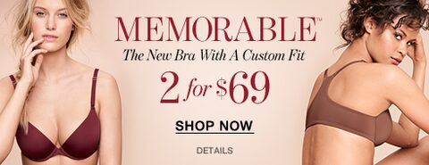Memorable.  The new bra with a custom fit.  2 for $69.  Shop now.