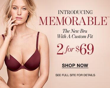 Introducing Memorable.  The new bra with a custom fit.  2 for $69.  Shop now. See full site for details.