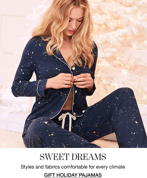 Sweet Dreams. Styles and fabrics comfortable for every climate. Gift Holiday Pajamas.