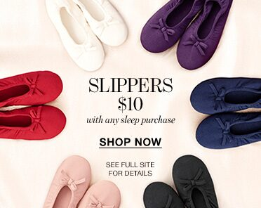 Slippers $10 with any sleep purchase. Shop now.