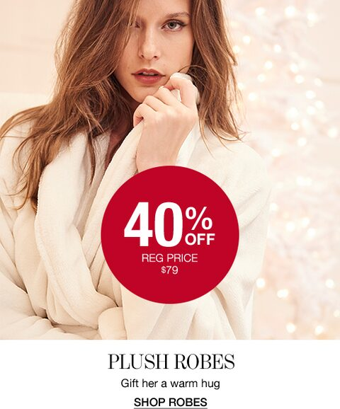 40% Off. Regular price $79. Plush Robes. Gift her a warm hug. Shop Robes.