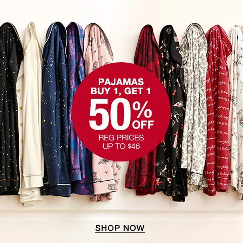 Pajamas Buy 1, Get 1 50% Off. Regular Prices up to $46. Shop Now. Shop Now