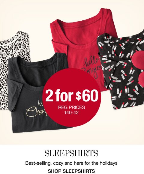 2 for $60. Regular prices range between $40 and $42. Sleepshirts. Best selling, Cozy and here for the holidays. Shop Sleepshirts.