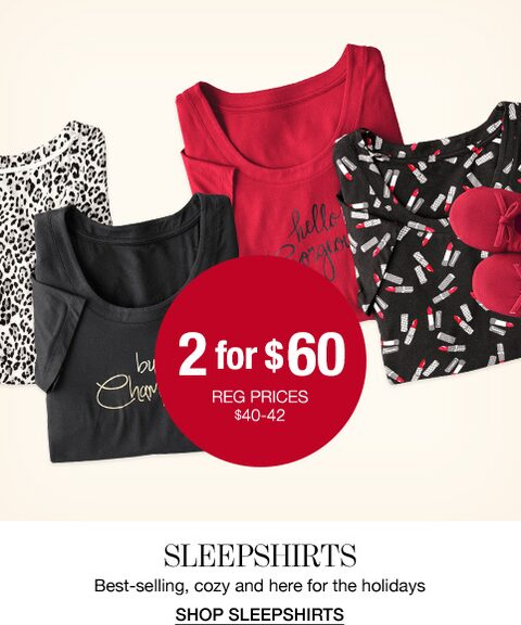 2 for $60. Regular prices range between $40 and $42. Sleepshirts. Best selling, Cozy and here for the holidays. Shop Sleep Shirts.