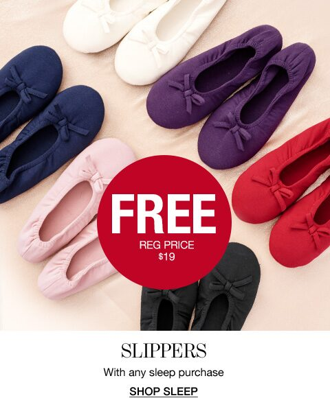 Free. Regular price $19. Slippers with any sleep purchase. Shop Sleep.
