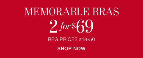 Memorable Bras. 2 for $69. Regular Prices: $48 to $50. Shop Now.