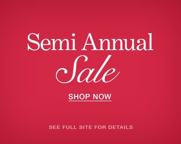 Semi Annual Sale. Shop Now. See Full Site for Details.
