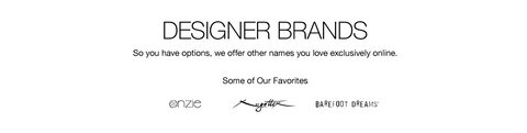 Designer Brands So you have options, we offer other names you love exclusively online.