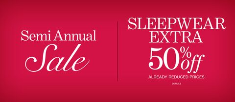Semi Annual Sale | Sleepwear | Extra 50% Off Already-Reduced Prices. | Click for Details