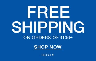 Free Shipping on orders of $100 plus. Shop Now.