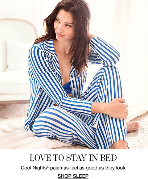 Love to stay in bed. Cool Nights pajamas feel as good as they look. Shop Sleep.