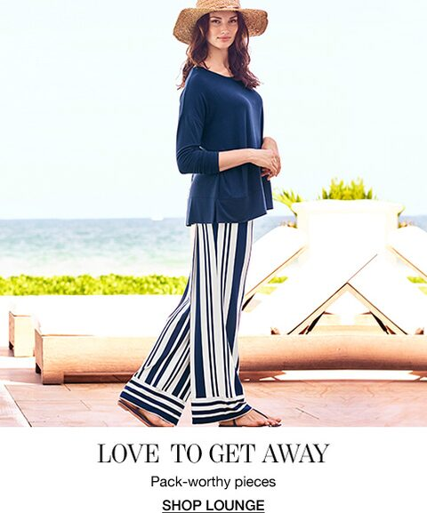 Love To Get Away. Pack-worthy pieces. Shop Lounge.