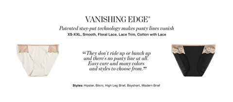 Vanishing Edge. Patented stay-put technology makes panty lines vanish. From extra small to extra extra large, smooth, Floral Lace, Lace trim, Cotton with lace. Styles: Hipster, Bikini, High leg Brief, Boyshort, Modern Brief.