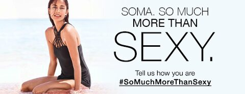 Soma. So much more than sexy. Tell us how you are #SoMuchMoreThanSexy.