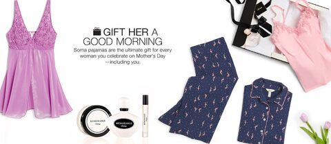Gift Her a Good Morning. Soma pajamas are the ultimate gift for every woman you celebrate on Mother's Day - including you.