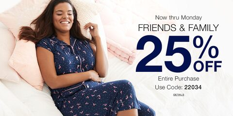 Now thru Monday Friends & Family 25% Off Entire Purchase. Use Code: 22034. Details.