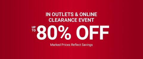 In Outlets and Online Clearance Event. Up to 80% Off. Marked prices reflect savings.