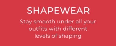 Shapewear - Stay smooth under all your holiday outfits with different levels of shaping.