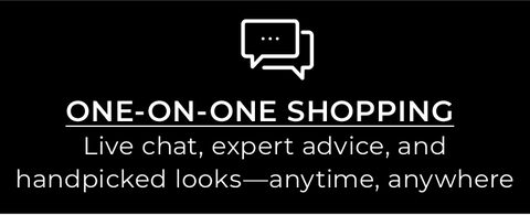 One-on-One Shopping. Live chat, expert advice, and handpicked looks - anytime, anywhere.