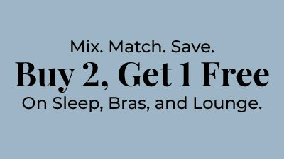 Mix. Match. Save. Buy 2, Get 1 Free on Sleep, Bras and Lounge