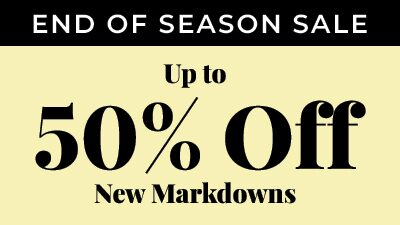 End of Season Sale. Up to 50% Off New Markdowns