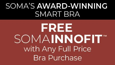 Soma's Award-Winning Smart Bra. Free SomaInnofit with any Full Price Bra Purchase