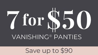 7 for $50 Vanishing Panties. Save up to $90.