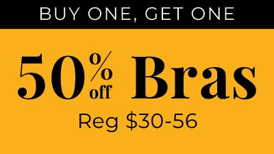 Buy one, get one 50% Off Bras. Reg $30-56.