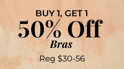 Buy 1, Get 1. 50% Off Bras. Reg $30-56