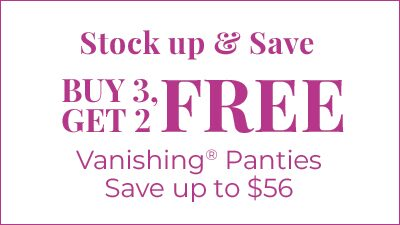 Stock up and save. Buy 3 get 2 free vanishing panties. Save up to $56.