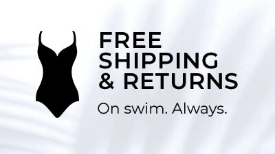 Free shipping and returns on swim. Always.