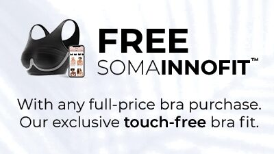 Free Soma Innofit. With any full-price bra purchase. Our exclusive touch-free bra fit.