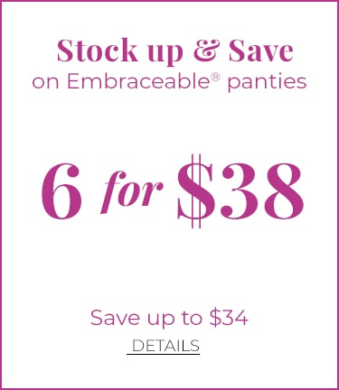 Stock up & Save on Embraceable Panties. 6 for $38. Save Up To $34. Details.