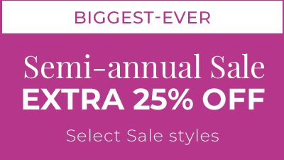 Semi-annual Sale - Extra 25% Off Select Sale Styles