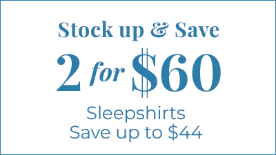 Stock up and save. 2 for $60 Sleepshirts. Save up to $44.