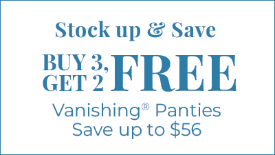 Stock up and save. Buy 3, Get 2 Free Vanishing Panties. Save Up To $56