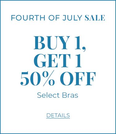 Fourth of July Sale. Buy 1, Get 1 50% Off Select Bras. Click for Details