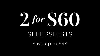 2 for $60 Sleepshirts. Save up to $44.