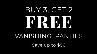 Buy 3 get 2 free vanishing panties. Save up to $56.