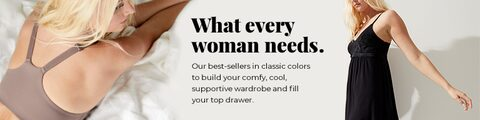 What every woman needs. Our best-sellers in classic colors to build your comfy, cool, supportive wardrobe and fill your top drawer.