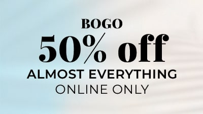 BOGO 50% Off Almost Everything. Online Only