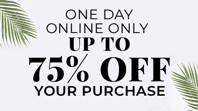One day online only Up To 75% off your purchase.